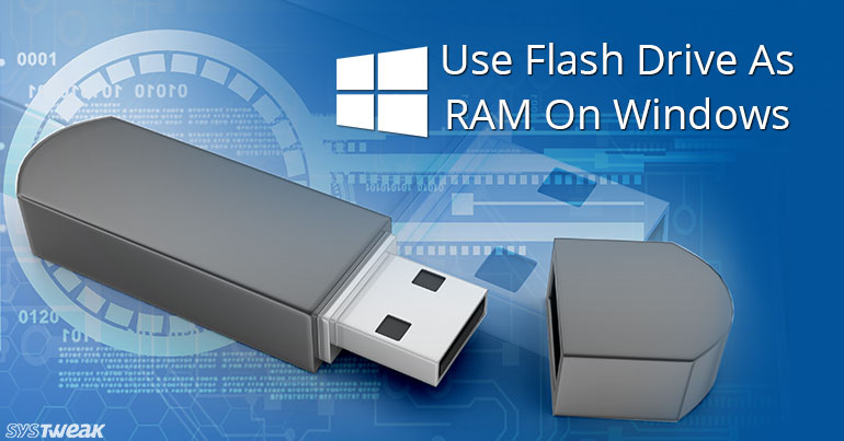 Use USB Flash Drive As External RAM In Windows